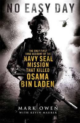 No Easy Day: The Only First-hand Account of the Navy Seal Mission That Killed Osama Bin Laden - Owen, Mark, and Maurer, Kevin