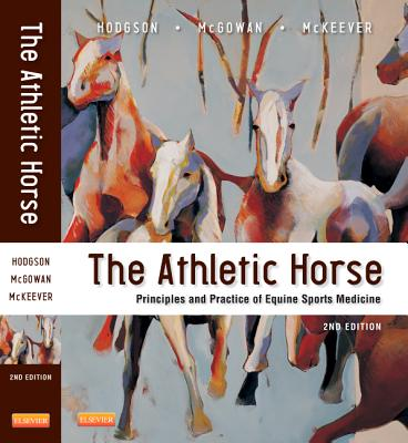 The Athletic Horse: Principles and Practice of Equine Sports Medicine - Hodgson, David R., and McGowan, Catherine, and McKeever, Kenneth H.