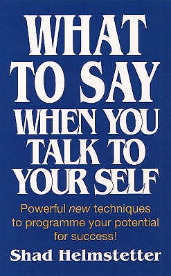 What to Say When You Talk to Yourself - Helmstetter, Shad