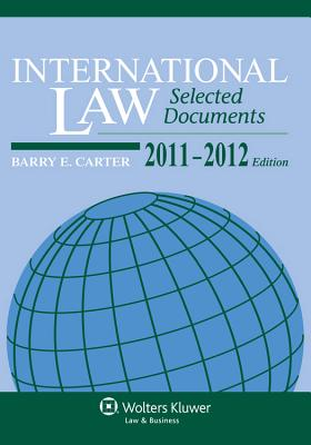 International Law: Selected Documents 2011-2012 - Carter, Barry E, and Weiner, Allen S