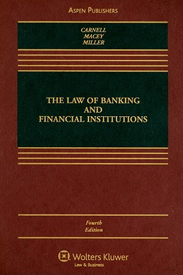 The Law of Banking and Financial Institutions - Carnell, Richard Scott, and Macey, Jonathan R, and Miller, Geoffrey P