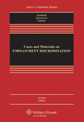 Cases and Materials on Employment Discrimination - Zimmer, Michael J, and Sullivan, Charles A, and White, Rebecca Hanner