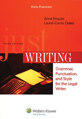 Just Writing: Grammar, Punctuation, and Style for the Legal Writer, Third Edition - Enquist, Anne, and Enquist, and Oates, Laurel Currie