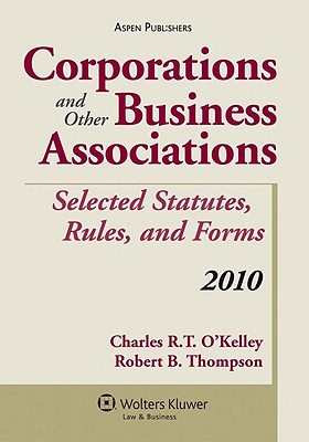 Corporations and Other Business Associations: Selected Statutes, Rules, and Forms, 2010 - Okelley, Charles R T, and Thompson, Robert B