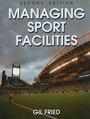 Managing Sport Facilities - Fried, Gil