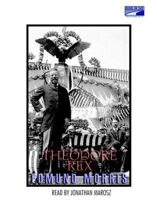 Theodore Rex - Morris, Edmund, and Marosz, Jonathan (Read by)