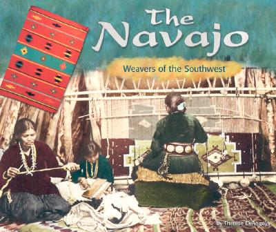 The Navajo: Weavers of the Southwest - DeAngelis, Therese, and Juliani, Rick (Consultant editor)