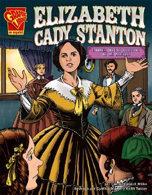 Elizabeth Cady Stanton: Pionera de los Derechos de las Mujeres - Miller, Connie Colwell, and Martin, Cynthia (Illustrator), and Tucker, Keith (Illustrator)