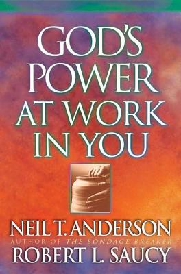 God's Power at Work in You - Anderson, Neil T, Mr., and Saucy, Robert L