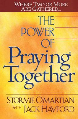 The Power of Praying Together: Where Two or More Are Gathered - Omartian, Stormie, and Hayford, Jack W, Dr.