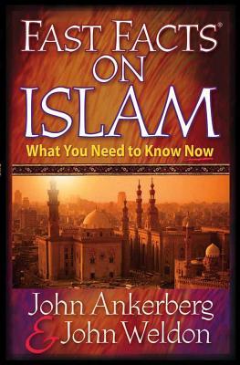 Fast Facts on Islam - Ankerberg, John, Dr., and Weldon, John