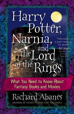 Harry Potter, Narnia, and the Lord of the Rings: What You Need to Know about Fantasy Books and Movies - Abanes, Richard