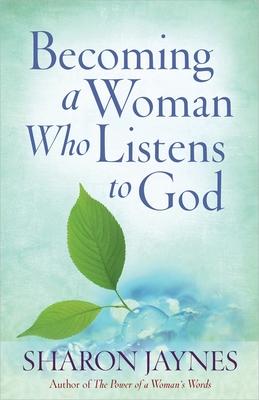 Becoming a Woman Who Listens to God - Jaynes, Sharon