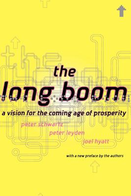 The Long Boom: A Vision for the Coming Age of Prosperity - Schwartz, Peter, and Leyden, Peter, and Hyatt, Joel