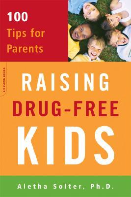 Raising Drug-Free Kids: 100 Tips for Parents - Solter, Aletha J