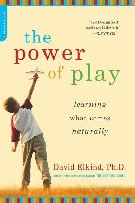 The Power of Play: Learning What Comes Naturally - Elkind, David
