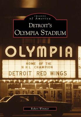 Detroit's Olympia Stadium - Wimmer, Robert