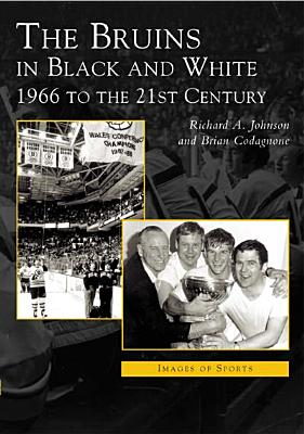 Bruins in Black & White: 1966 to the 21st Century - Johnson, Richard A, and Codagnone, Brian