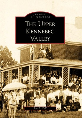 The Upper Kemmebec Valley - Hall, Jon F, and Hall, John F