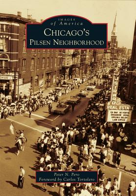 Chicago's Pilsen Neighborhood - Pero, Peter N, and Tortolero, Carlos (Foreword by)