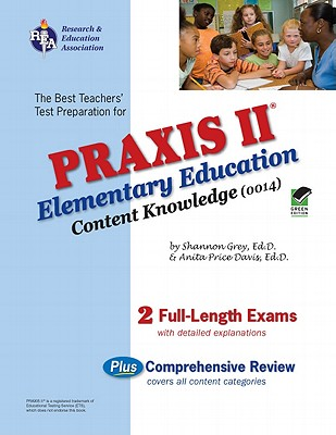 Praxis II Elementary Ed Content Knowledge 0014 (Rea) - Staff of Research Education Association, and Price Davis, Anita, Dr., and Grey, Shannon, Ed.D