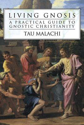 Living Gnosis: A Practical Guide to Gnostic Christianity - Malachi, Tau