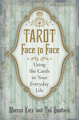 Tarot Face to Face: Using the Cards in Your Everyday Life - Katz, Marcus, and Goodwin, Tali