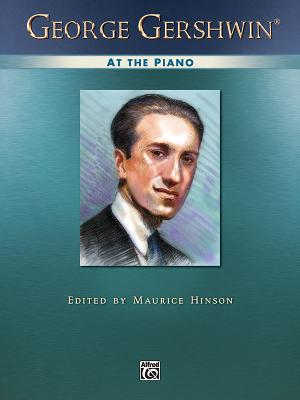 George Gershwin at the Piano: Piano Solos - Gershwin, George (Composer), and Hinson, Maurice (Editor)