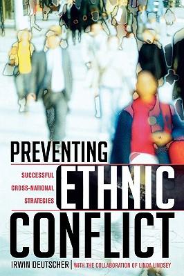Preventing Ethnic Conflict: Successful Cross-National Strategies - Deutscher, Irwin, and Lindsey, Linda