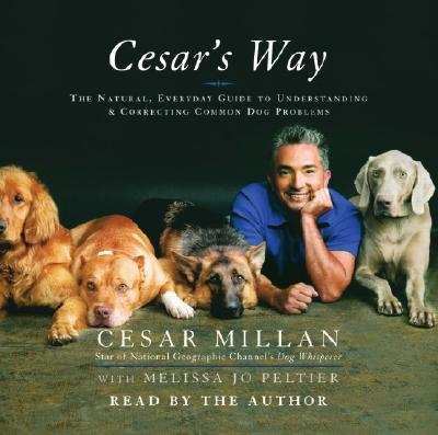 Cesar's Way: The Natural, Everyday Guide to Understanding & Correcting Common Dog Problems - Millan, Cesar (Read by), and Peltier, Melissa Jo