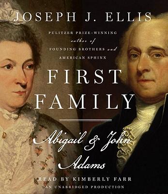 First Family: Abigail & John Adams - Ellis, Joseph J, and Farr, Kimberly (Read by)