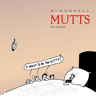 I Want to Be the Kitty: Mutts 8 - McDonnell, Patrick