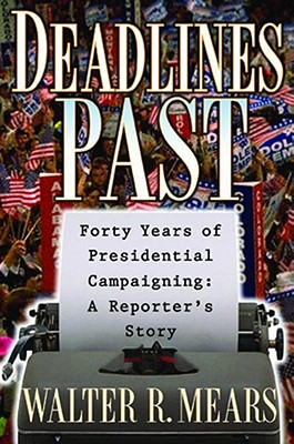 Deadlines Past: Forty Years of Presidential Campaigning: A Reporter's Story - Mears, Walter