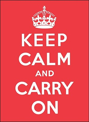 Keep Calm and Carry on: Good Advice for Hard Times - Andrews McMeel Publishing (Creator)