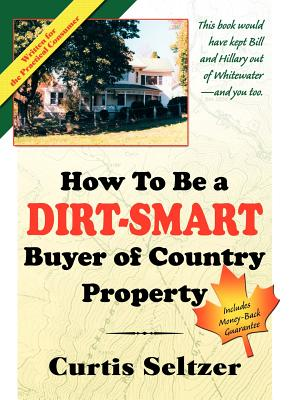 How to Be a Dirt-Smart Buyer of Country Property - Seltzer, Curtis