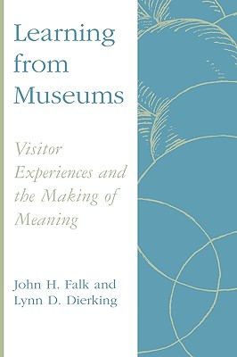 Learning from Museums: Visitor Experiences and the Making of Meaning - Falk, John H, and Dierking, Lynn D, and Dierking, Lynn D