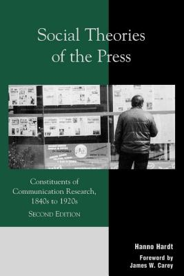 Social Theories of the Press: Constituents of Communication Research, 1840s to 1920s - Hardt, Hanno, and Carey, James W
