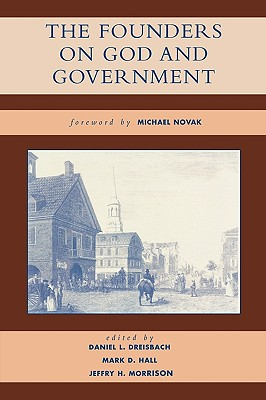 The Founders on God and Government - Dreisbach, Daniel L (Contributions by), and Morrison, Jeffry (Editor), and Hall, Mark, Professor (Editor)