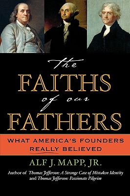 The Faiths of Our Fathers: What America's Founders Really Believed - Mapp, Alf J