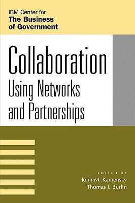 Collaboration: Using Networks and Partnerships - Kamensky, John M (Editor), and Burlin, Thomas J (Editor), and Abramson, Mark A (Contributions by)
