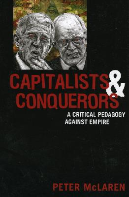 Capitalists and Conquerors: A Critical Pedagogy Against Empire - McLaren, Peter