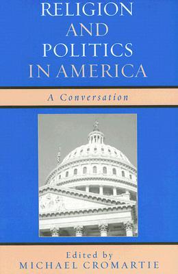 Religion and Politics in America: A Conversation - Cromartie, Michael