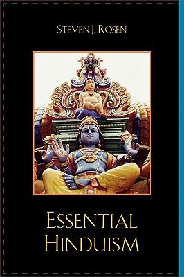 Essential Hinduism - Rosen, Steven J, and Schweig, Graham M (Foreword by)