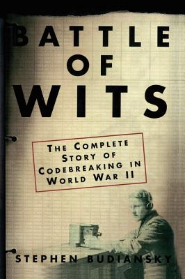 Battle of Wits: The Complete Story of Codebreaking in World War II - Budiansky, Stephen