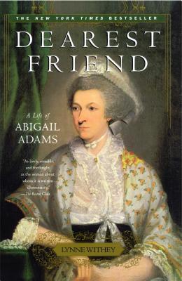 Dearest Friend: A Life of Abigail Adams - Withey, Lynne