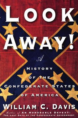 Look Away!: A History of the Confederate States of America - Davis, William C