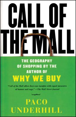 Call of the Mall: The Geography of Shopping by the Author of Why We Buy - Underhill, Paco