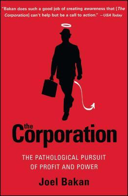 The Corporation: The Pathological Pursuit of Profit and Power - Bakan, Joel