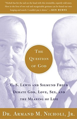 The Question of God: C.S. Lewis and Sigmund Freud Debate God, Love, Sex, and the Meaning of Life - Nicholi, Armand M, Jr., M.D.