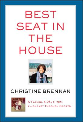 Best Seat in the House: A Father, a Daughter, a Journey Through Sports - Brennan, Christine
